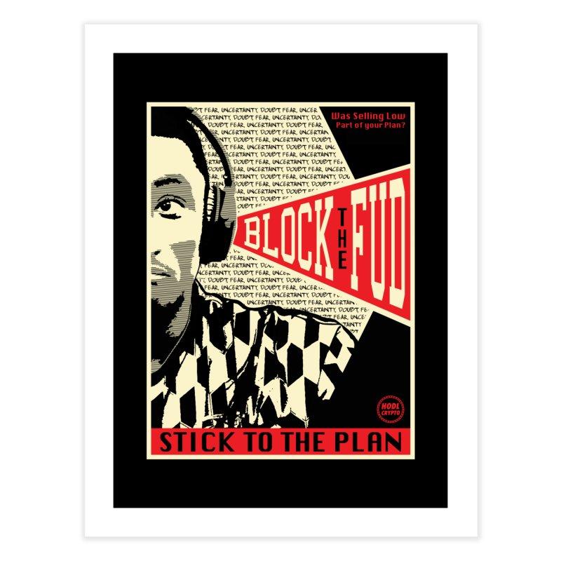 Block the Fud Home Fine Art Print by HODL's Artist Shop