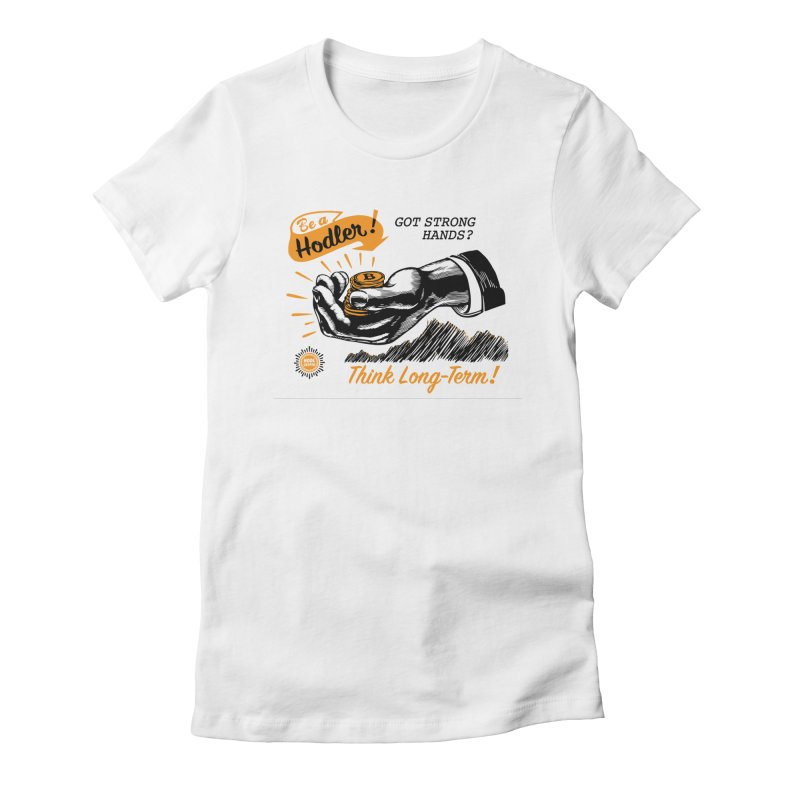 Be a Hodler! Women's T-Shirt by HODL's Artist Shop