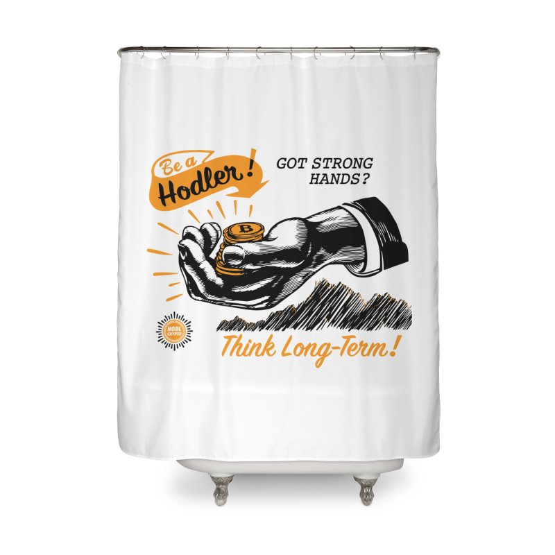 Be a Hodler! Home Shower Curtain by HODL's Artist Shop
