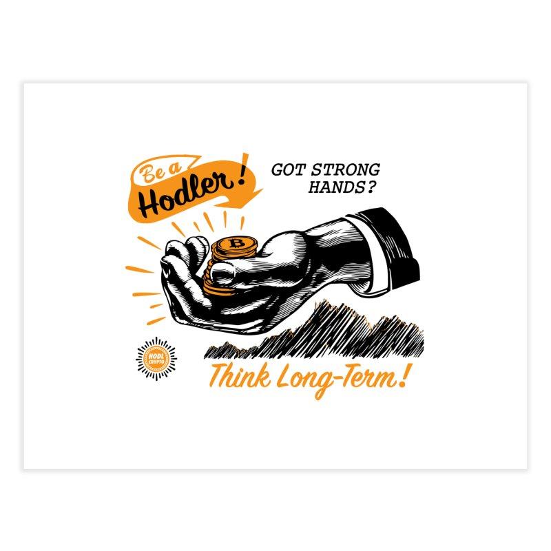Be a Hodler! Home Fine Art Print by HODL's Artist Shop