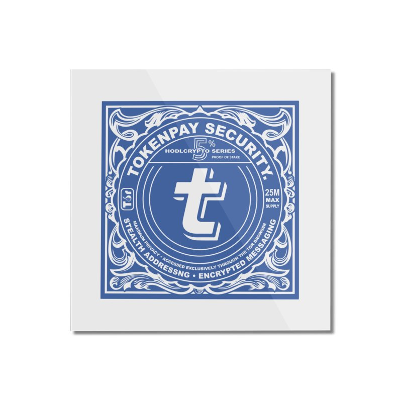 Tokenpay Security Home Mounted Acrylic Print by HODL's Artist Shop