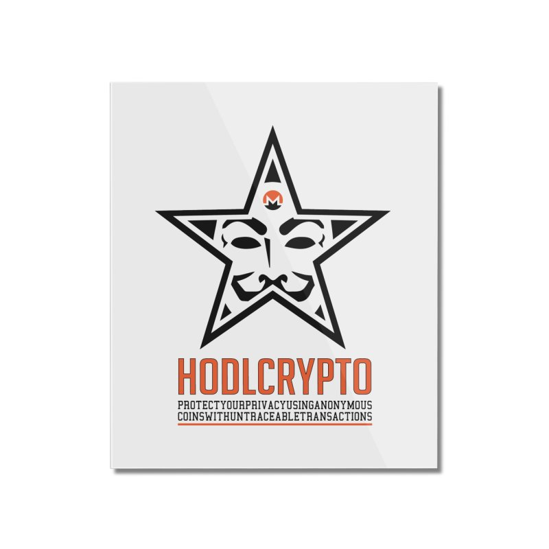Protect your Privacy Home Mounted Acrylic Print by HODL's Artist Shop