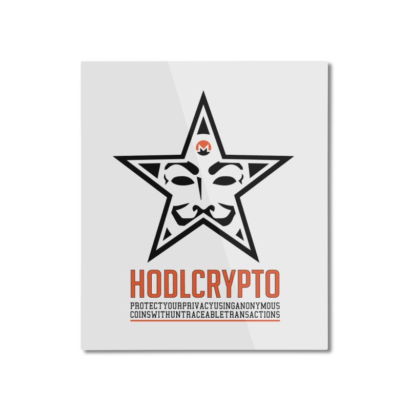 Protect your Privacy Home Mounted Aluminum Print by HODL's Artist Shop