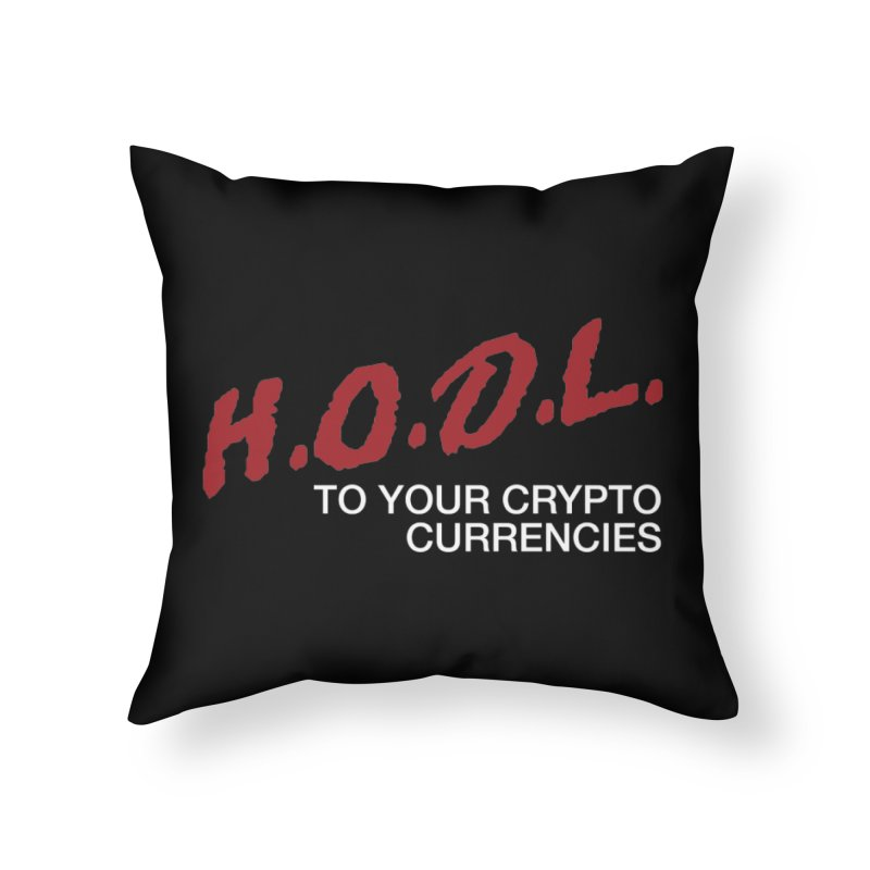 H.O.D.L. Home Throw Pillow by HODL's Artist Shop