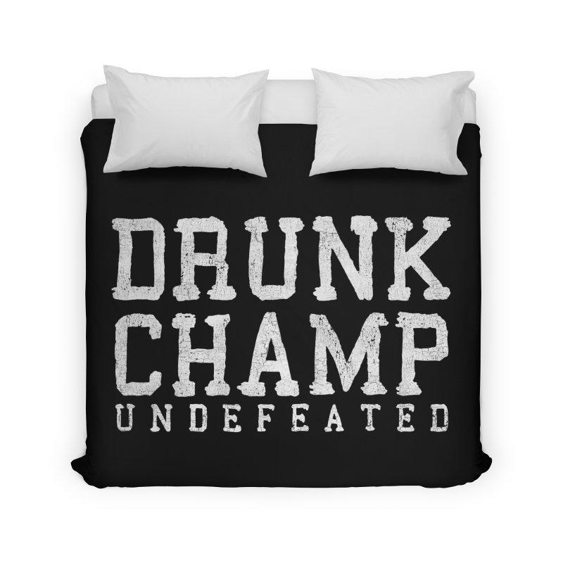 Drunk Champ Home Duvet by Humor Tees