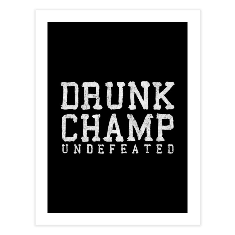 Drunk Champ Home Fine Art Print by HUMOR TEES