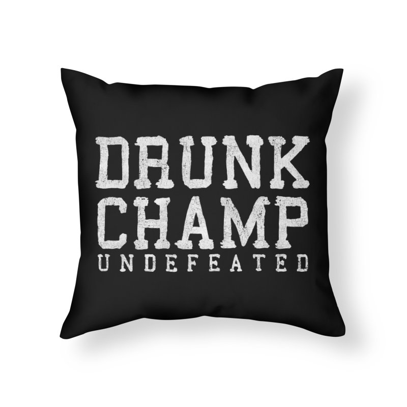 Drunk Champ Home Throw Pillow by Humor Tees