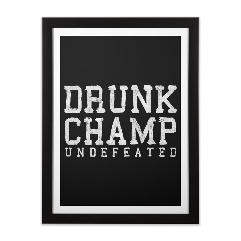 Drunk Champ Home Framed Fine Art Print by Humor Tees