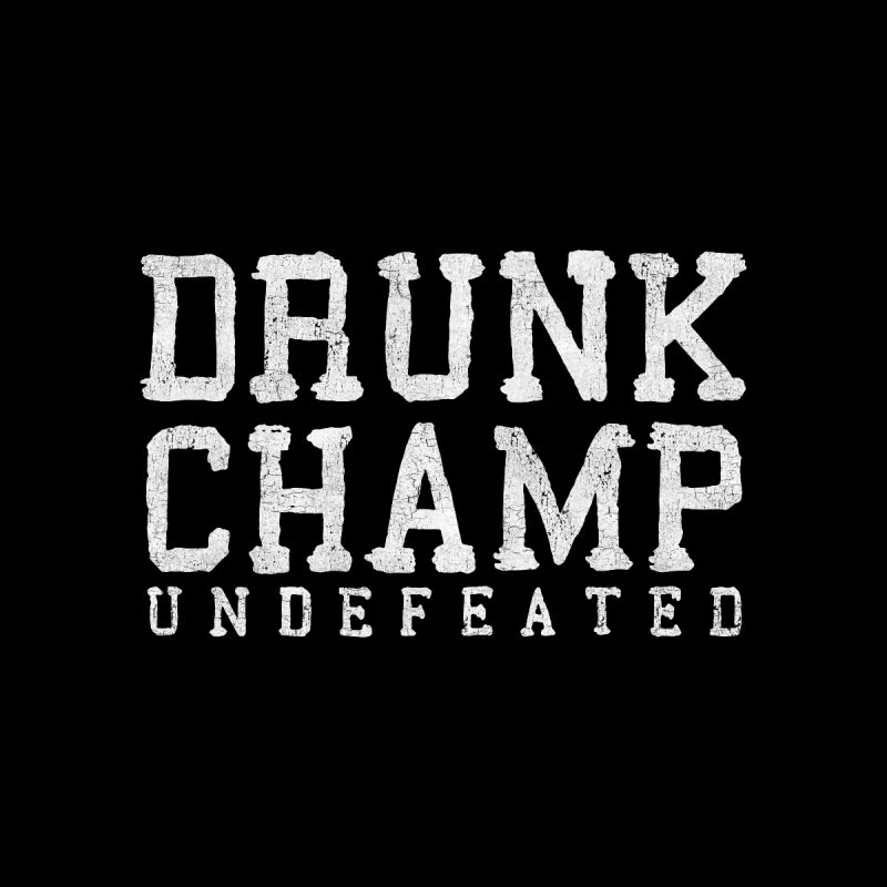 Drunk Champ None  by Humor Tees