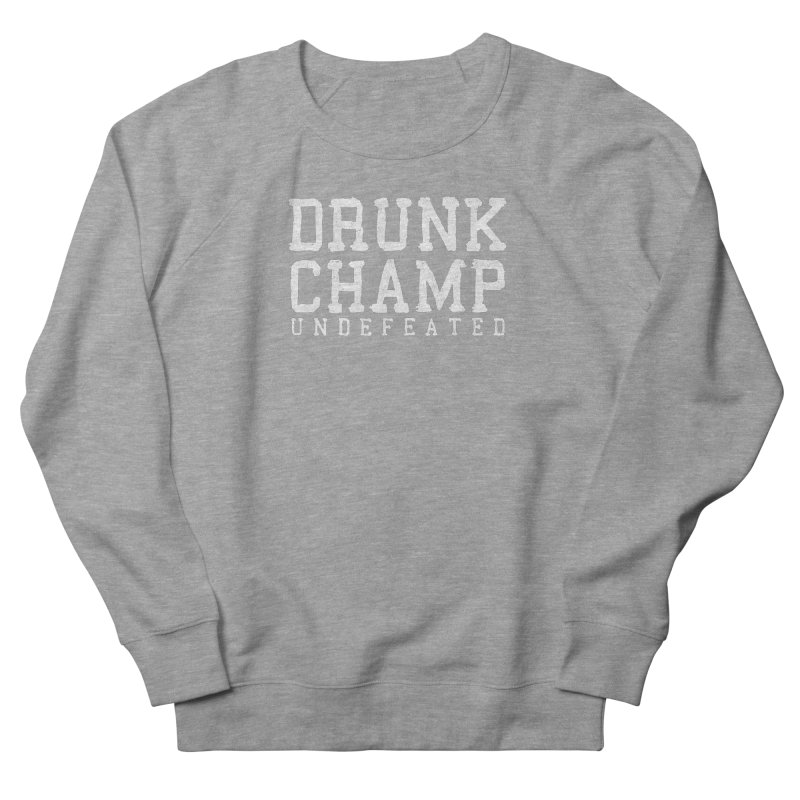 Drunk Champ Men's Sweatshirt by HUMOR TEES