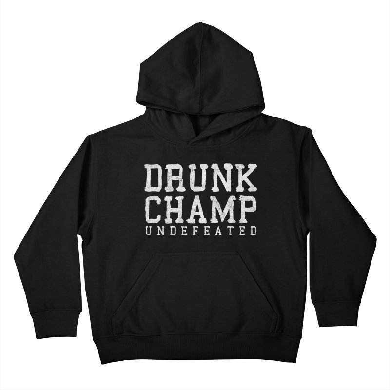 Drunk Champ Kids Pullover Hoody by Humor Tees
