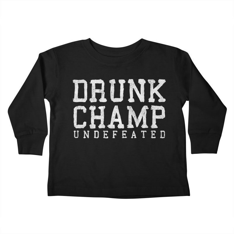 Drunk Champ Kids Toddler Longsleeve T-Shirt by Humor Tees