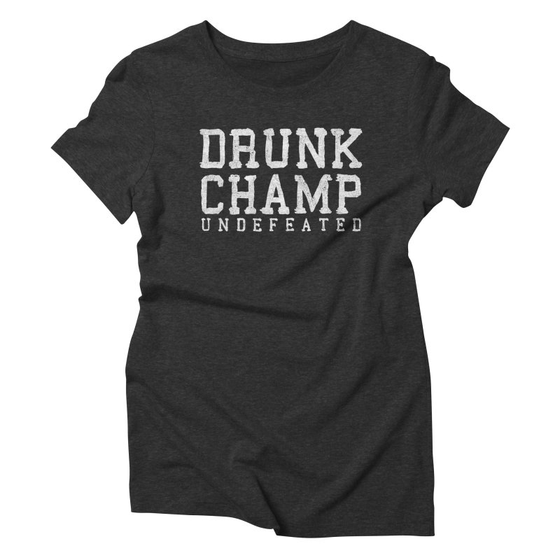 Drunk Champ Women's Triblend T-shirt by Humor Tees