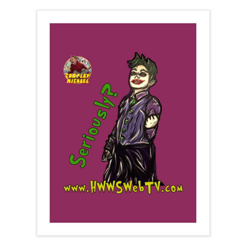 Cosplay Michael JOKER Seriously T-Shirts, Stickers and MORE ... Home Fine Art Print by HWWSWebTV's Artist Shop