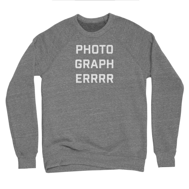 Photographerrr Women's Sponge Fleece Sweatshirt by Hadeda Creative's Artist Shop