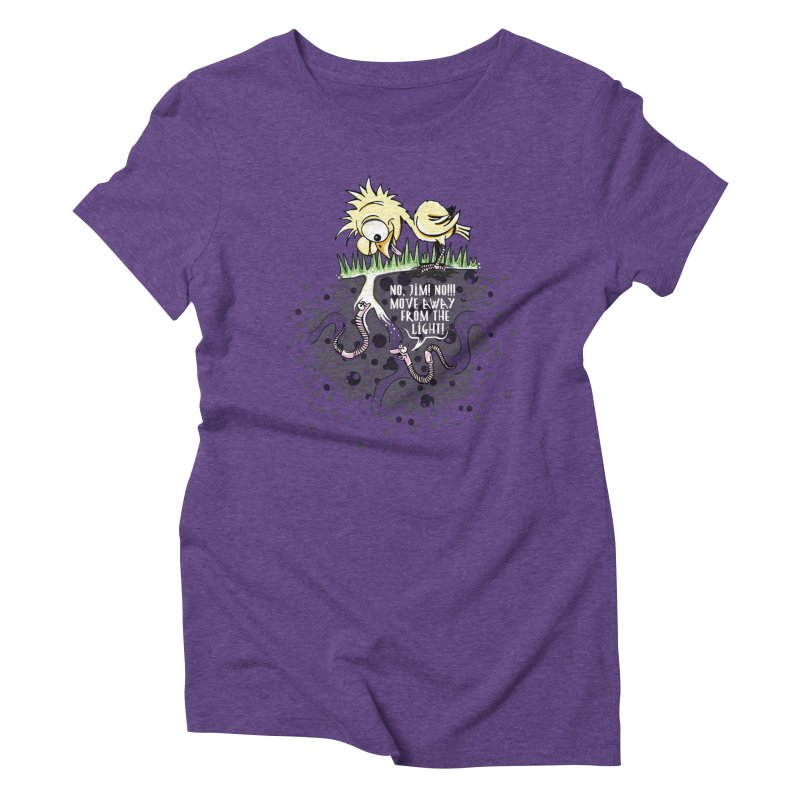 Move Away From The Light! Women's Triblend T-Shirt by Hadeda Creative's Artist Shop