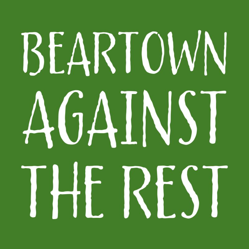 Beartown Against The Rest None  by Hadeda Creative's Artist Shop