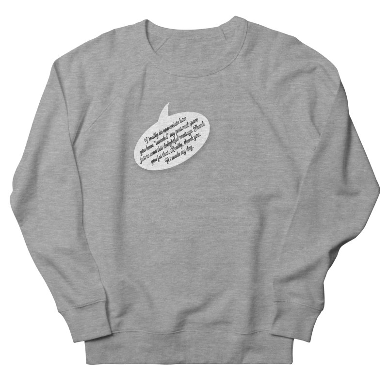 Thank you for reading this. Really. Thank you. Women's French Terry Sweatshirt by Hadeda Creative's Artist Shop