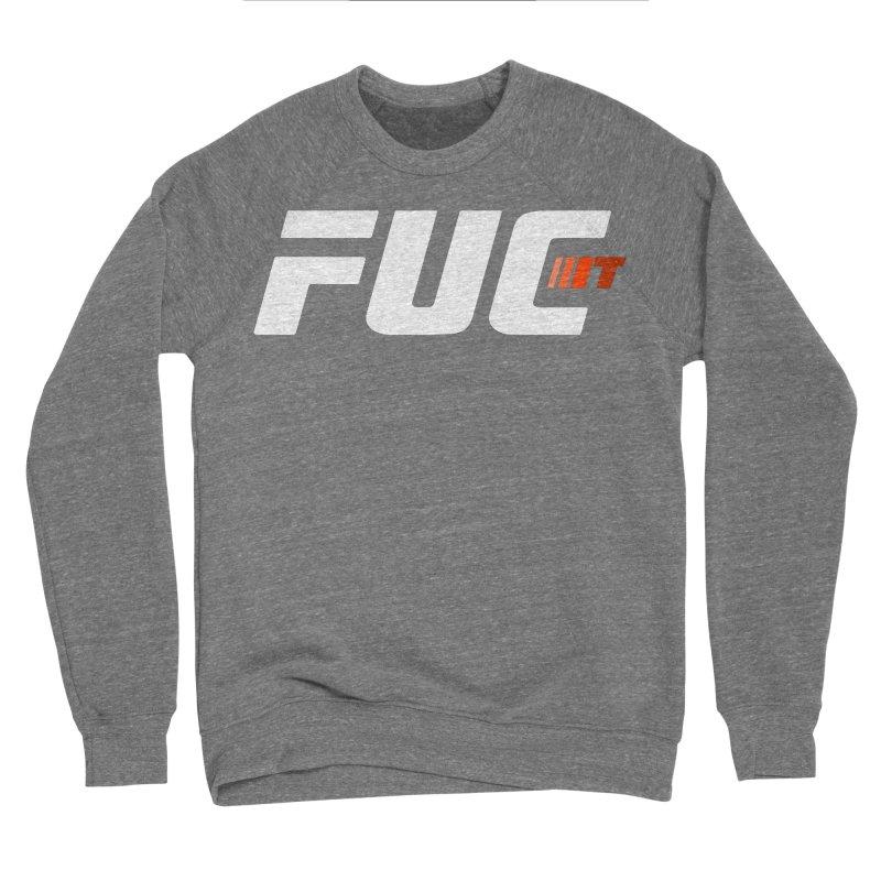 FUC It! Men's Sponge Fleece Sweatshirt by Hands Up Fight Club