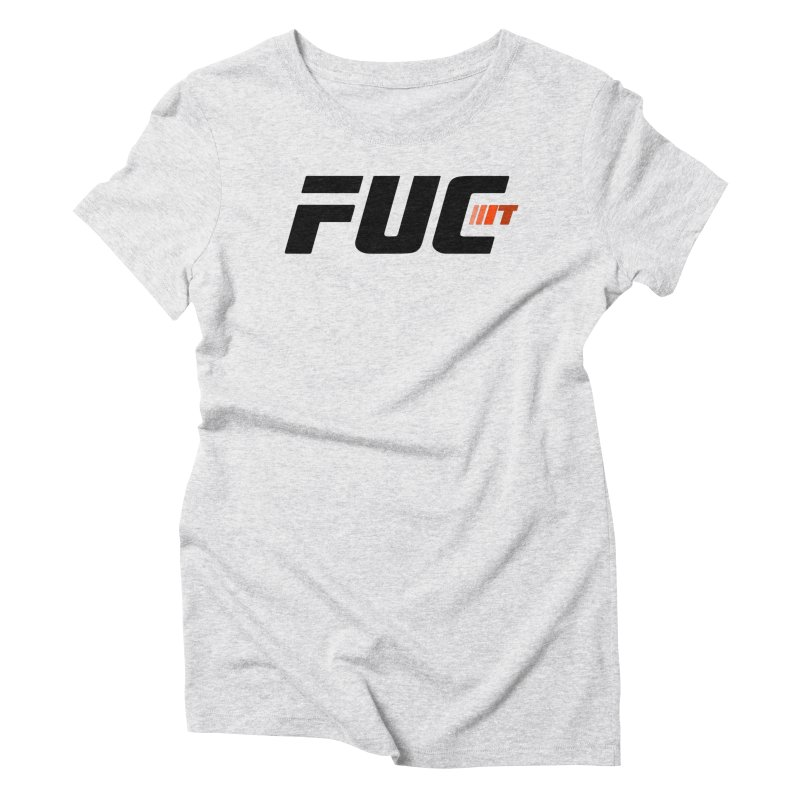FUC It! Women's Triblend T-Shirt by Hands Up Fight Club
