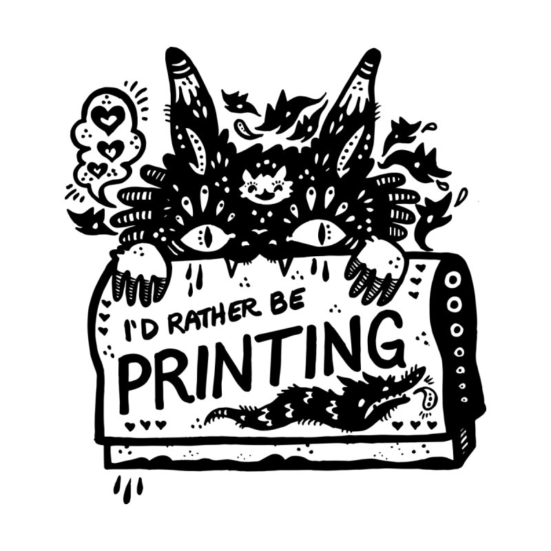 I'd Rather Be Printing by Haypeep's Artist Shop