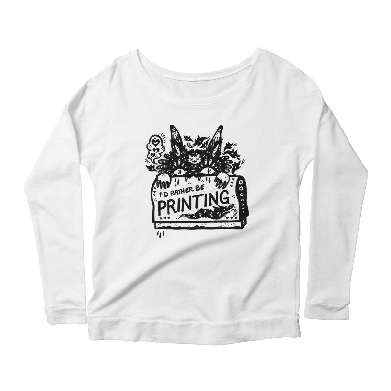 I'd Rather Be Printing Women's Scoop Neck Longsleeve T-Shirt by Haypeep's Artist Shop