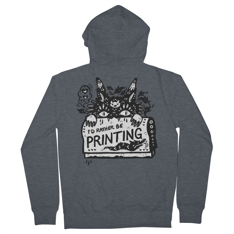 I'd Rather Be Printing (white inside) Women's French Terry Zip-Up Hoody by Haypeep's Artist Shop