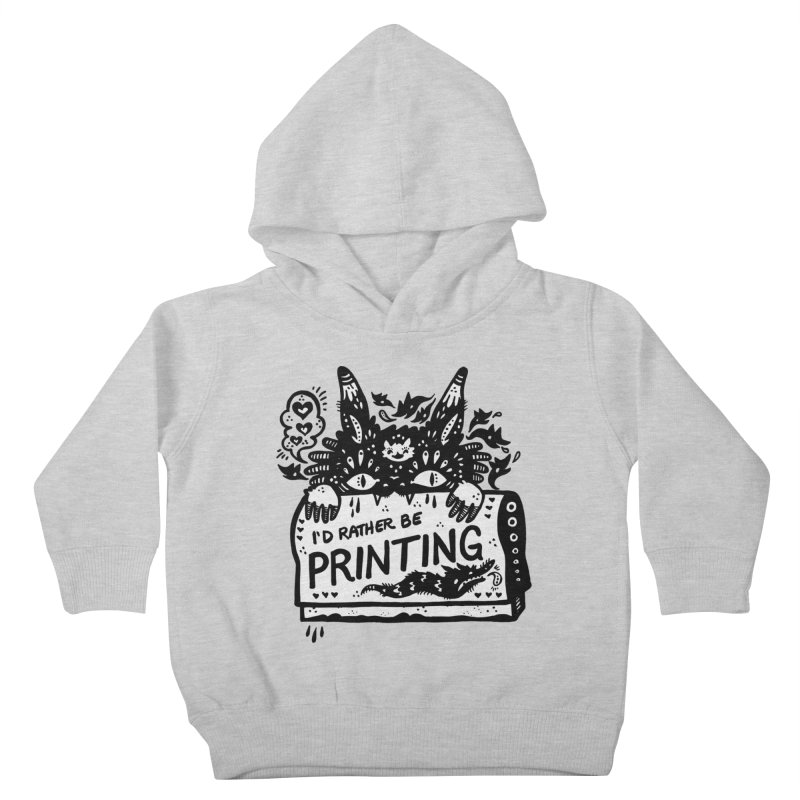I'd Rather Be Printing (white inside) Kids Toddler Pullover Hoody by Haypeep's Artist Shop