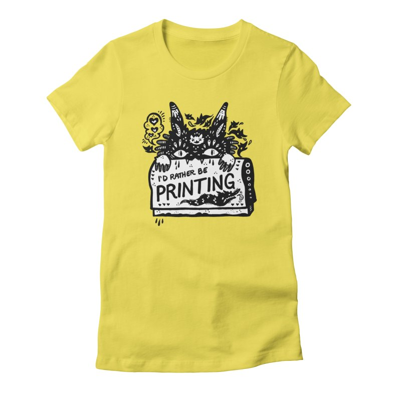 I'd Rather Be Printing (white inside) Women's T-Shirt by Haypeep's Artist Shop