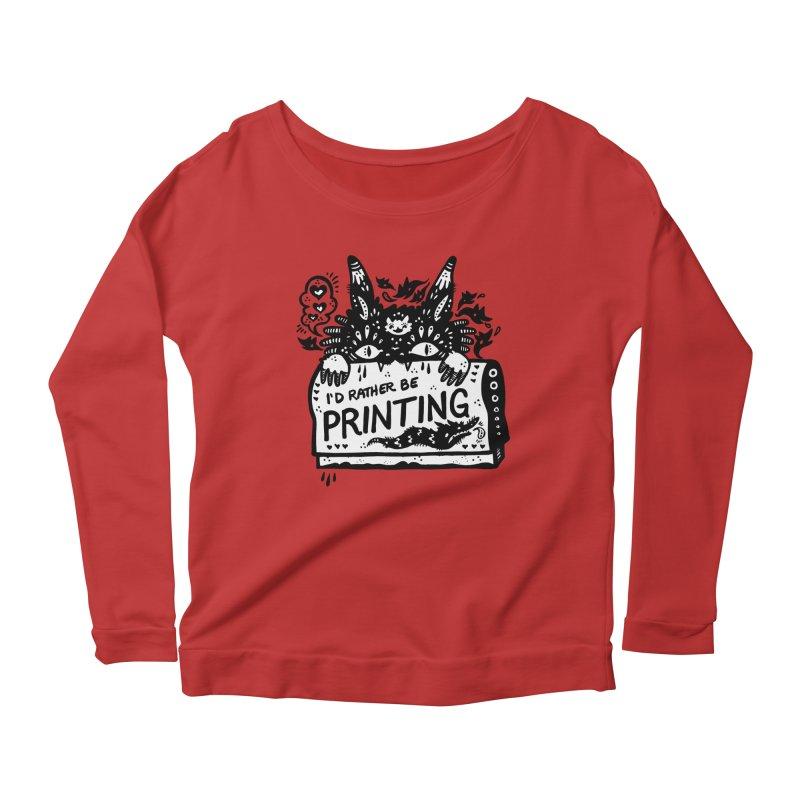 I'd Rather Be Printing (white inside) Women's Scoop Neck Longsleeve T-Shirt by Haypeep's Artist Shop