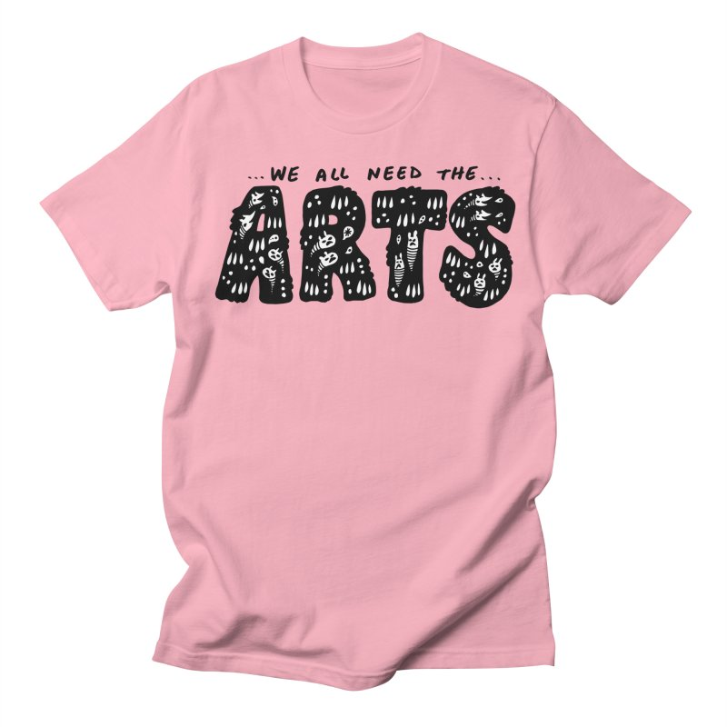 We all need the ARTS Women's Regular Unisex T-Shirt by Haypeep's Artist Shop