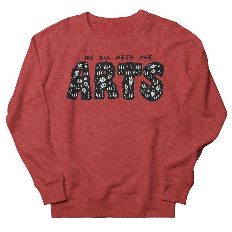 We all need the ARTS Women's French Terry Sweatshirt by Haypeep's Artist Shop