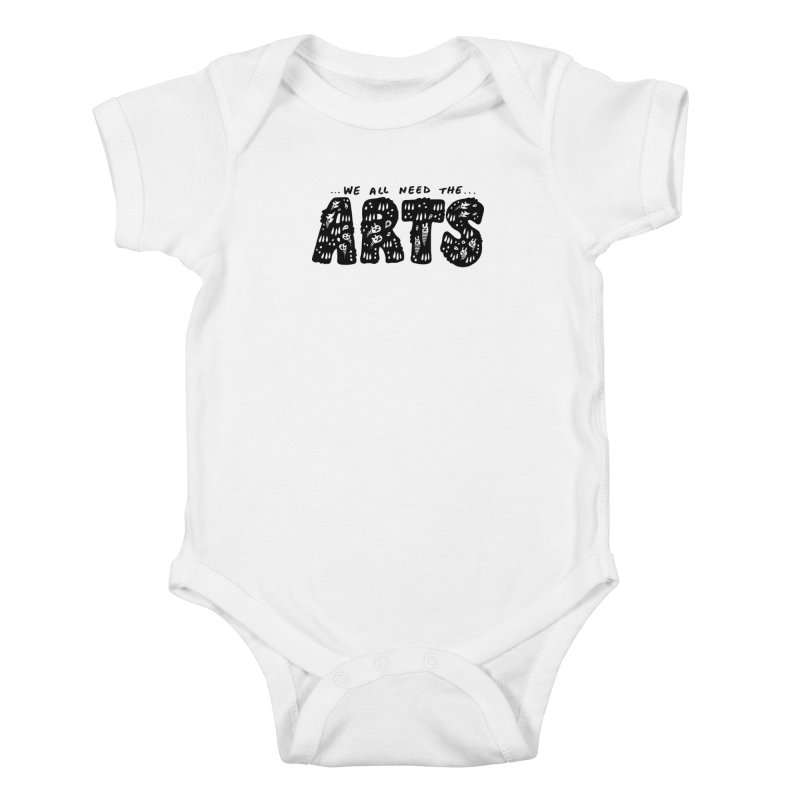 We all need the ARTS Kids Baby Bodysuit by Haypeep's Artist Shop