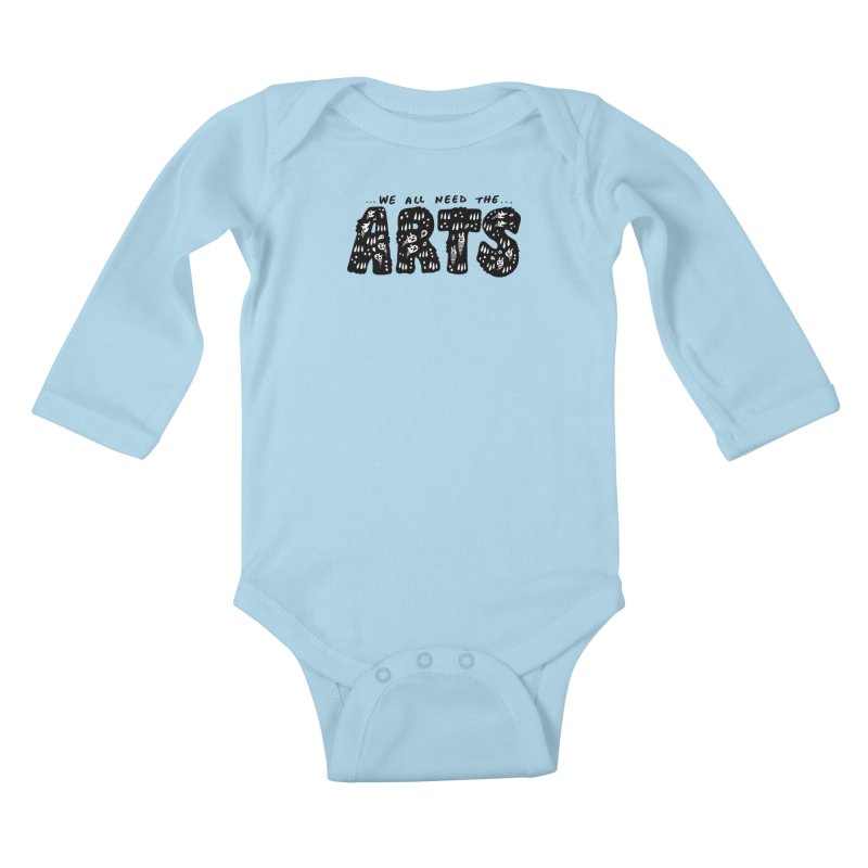We all need the ARTS Kids Baby Longsleeve Bodysuit by Haypeep's Artist Shop
