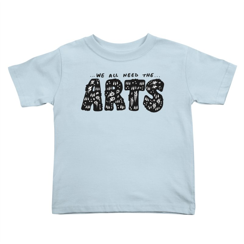We all need the ARTS Kids Toddler T-Shirt by Haypeep's Artist Shop