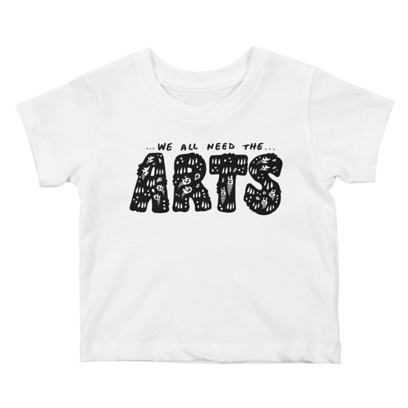 We all need the ARTS Kids Baby T-Shirt by Haypeep's Artist Shop