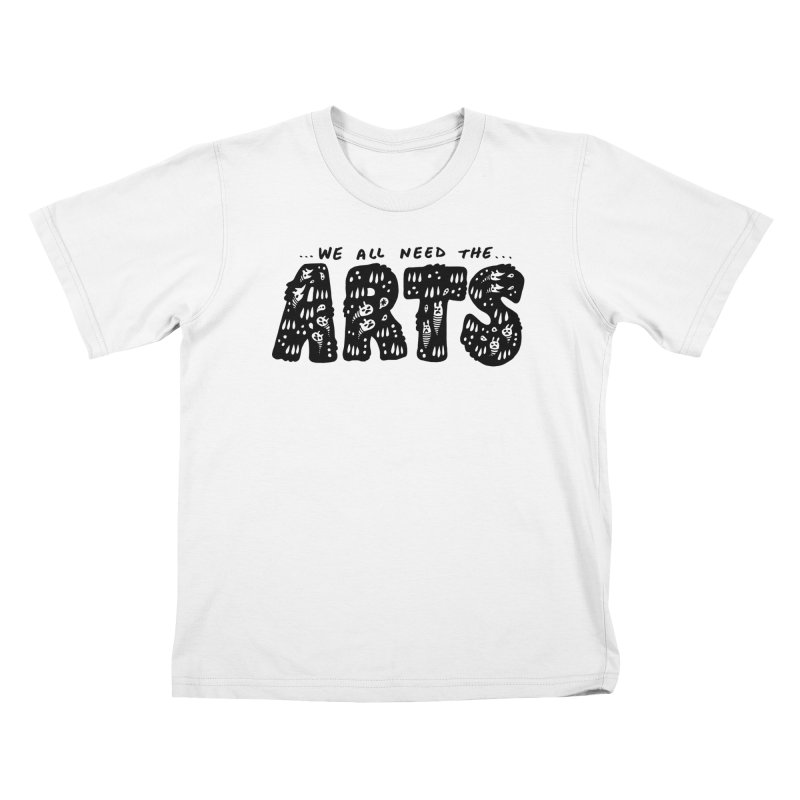 We all need the ARTS Kids T-Shirt by Haypeep's Artist Shop