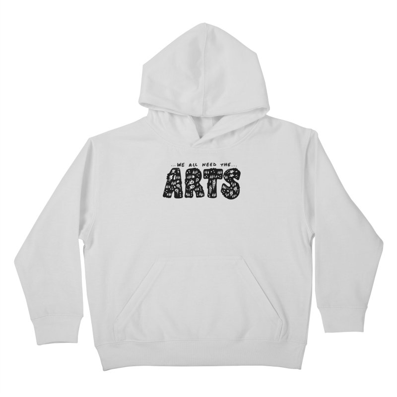 We all need the ARTS Kids Pullover Hoody by Haypeep's Artist Shop
