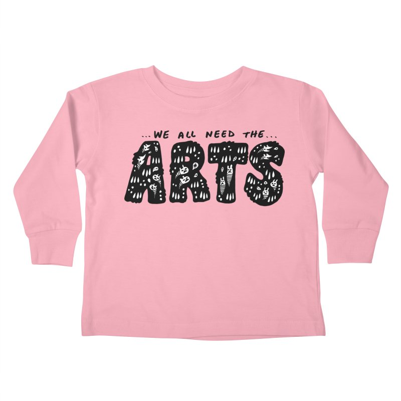 We all need the ARTS Kids Toddler Longsleeve T-Shirt by Haypeep's Artist Shop