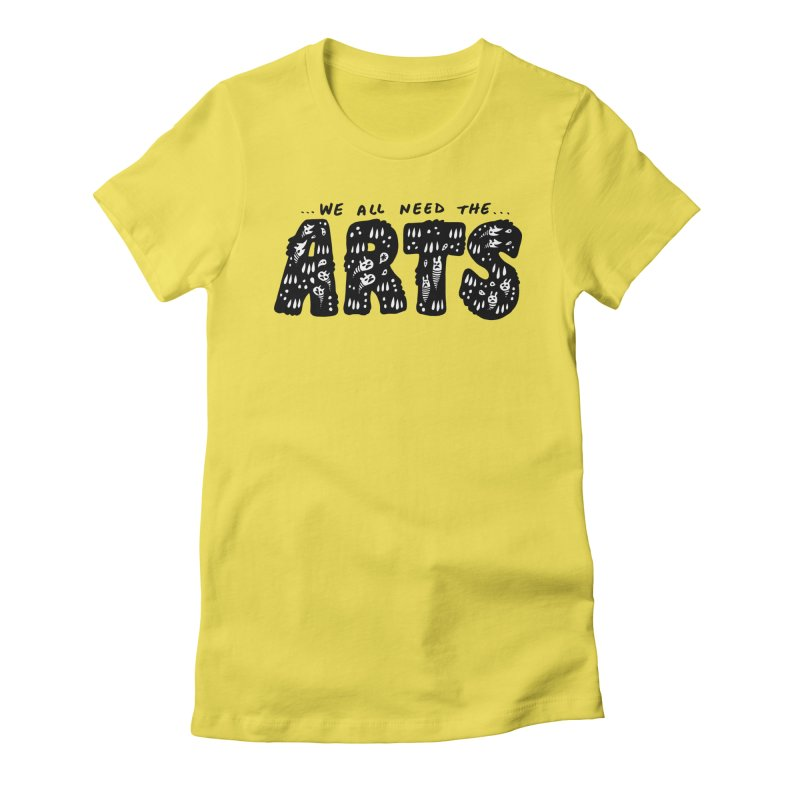 We all need the ARTS Women's T-Shirt by Haypeep's Artist Shop