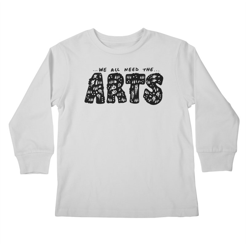 We all need the ARTS Kids Longsleeve T-Shirt by Haypeep's Artist Shop