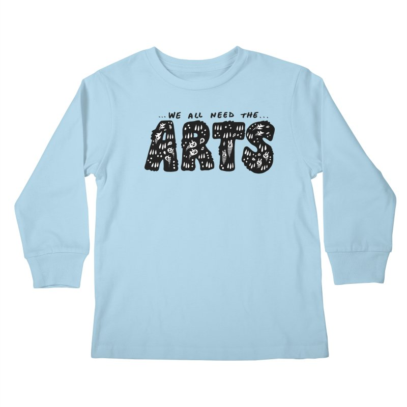 We all need the ARTS Kids Longsleeve T-Shirt by Haypeep's Artist Shop
