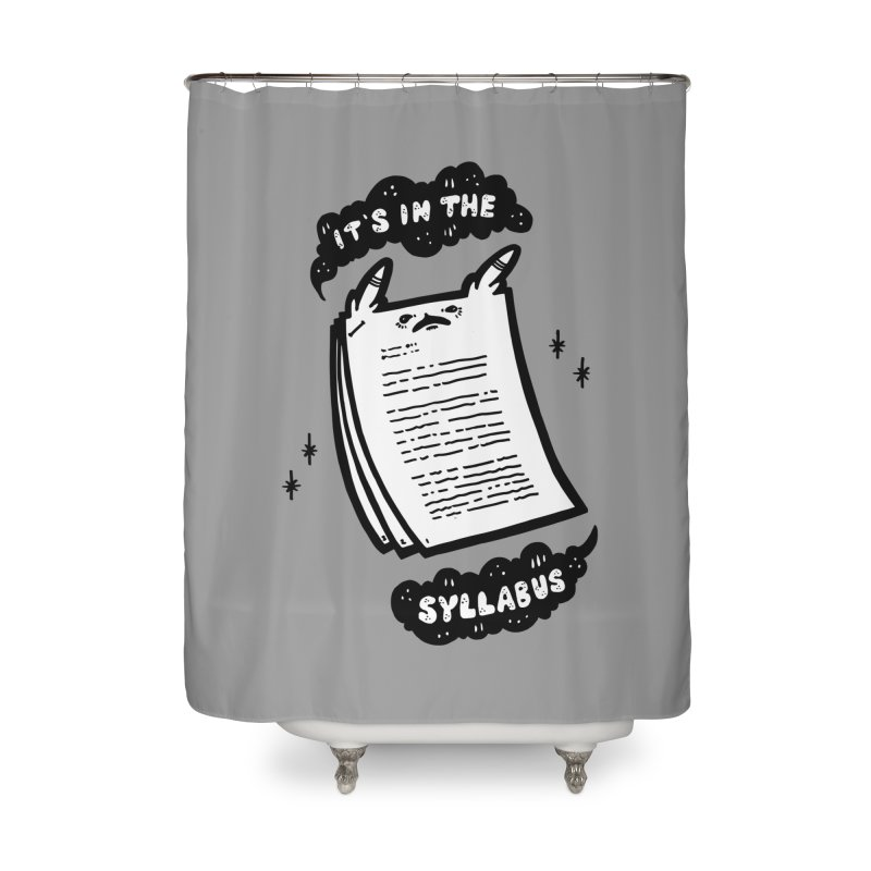 It's in the syllabus Home Shower Curtain by Haypeep's Artist Shop