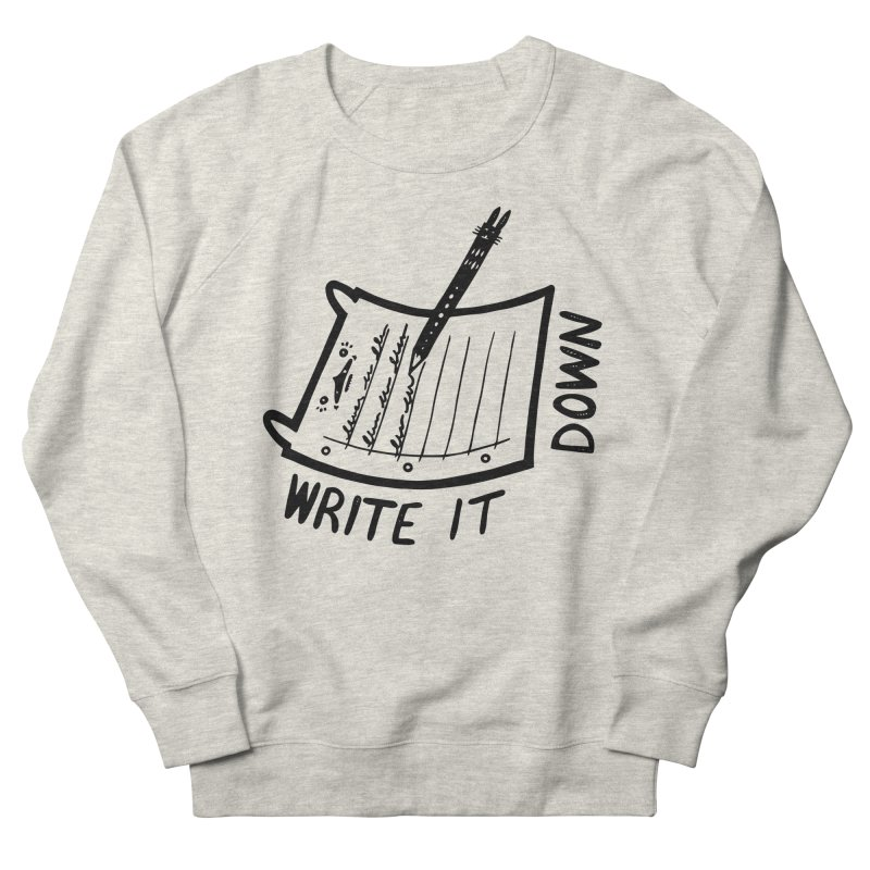 Write It Down Women's Sweatshirt by Haypeep's Artist Shop