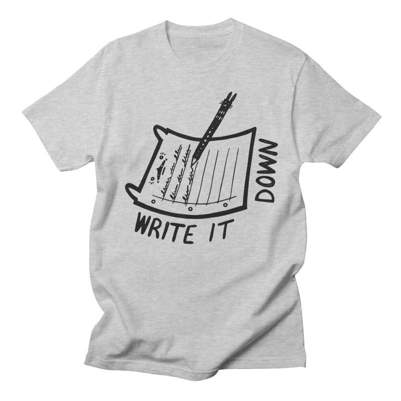 Write It Down Women's Unisex T-Shirt by Haypeep's Artist Shop