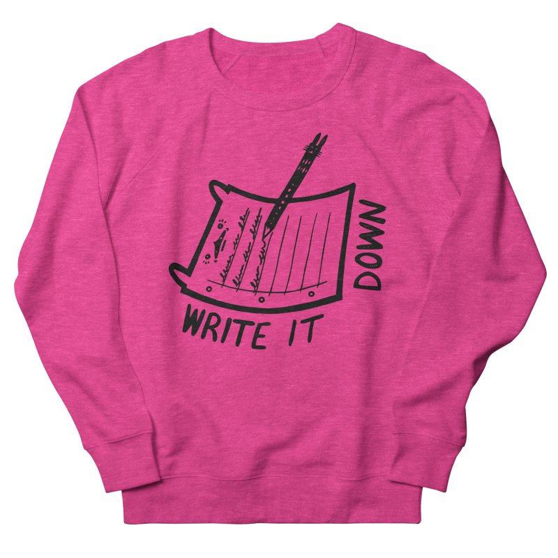 Write It Down Women's French Terry Sweatshirt by Haypeep's Artist Shop
