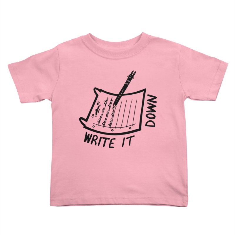 Write It Down Kids Toddler T-Shirt by Haypeep's Artist Shop