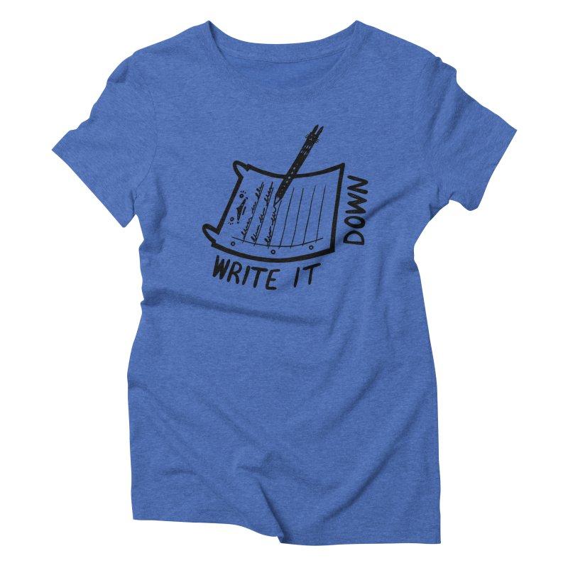 Write It Down Women's Triblend T-Shirt by Haypeep's Artist Shop