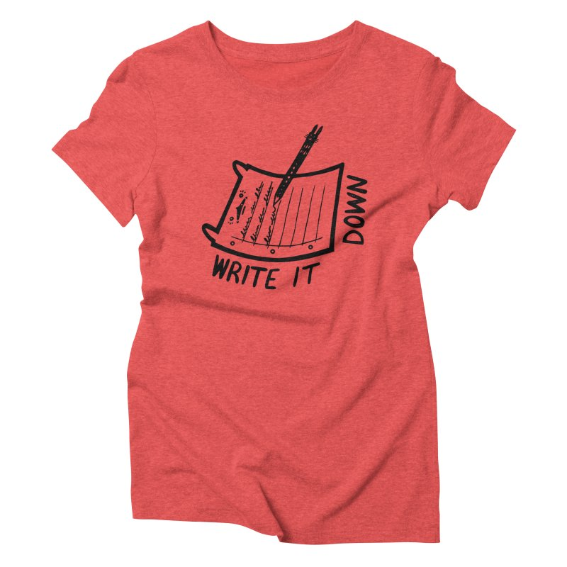 Write It Down Women's Triblend T-Shirt by Haypeep's Artist Shop