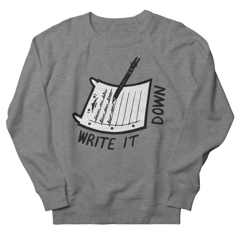 Write It Down (White BG) Women's French Terry Sweatshirt by Haypeep's Artist Shop